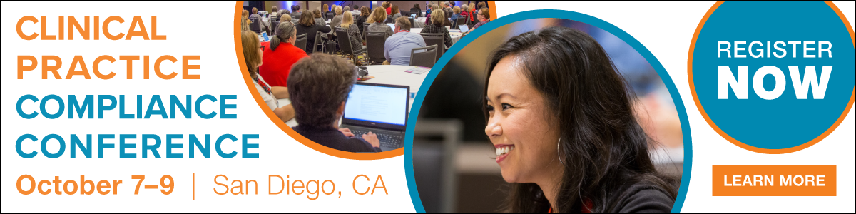 Register for the Clinical Practice Compliance Conference | Learn more >