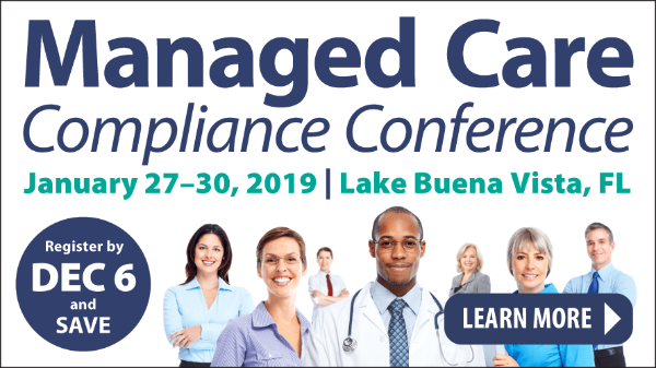 Managed Care Compliance Conference | January 27-30, 2019 | Lake Buena Vista, FL | Learn More >