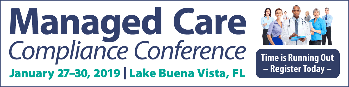 Join us for the Managed Care Compliance Conference | January 27-30 in Lake Buena Vista, FL | Learn More >