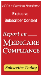 HCCA's Premium Newsletter: Report on Medicare Compliance   Subscribe Today >